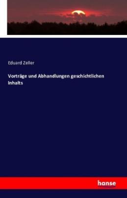 Vorträge und Abhandlungen geschichtlichen Inhalts