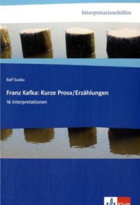 Interpretationshilfen Franz Kafka: Prosa / Erzählungen