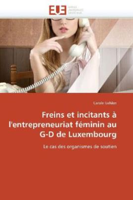 Freins et incitants à l'entrepreneuriat féminin au G-D de Luxembourg