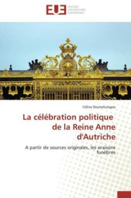 La célébration politique de la Reine Anne d'Autriche