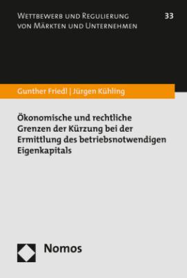 Ökonomische und rechtliche Grenzen der Kürzung bei der Ermittlung des betriebsnotwendigen Eigenkapitals