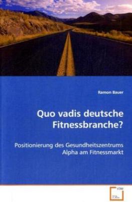 Quo vadis deutsche Fitnessbranche?