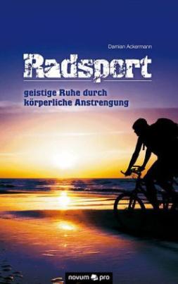Radsport - geistige Ruhe durch körperliche Anstrengung