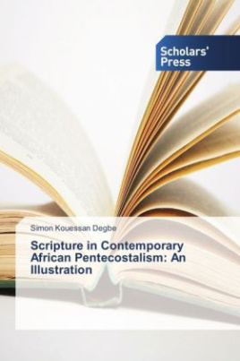 Scripture In Contemporary African Pentecoastalism: An Illustration