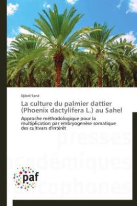 La culture du palmier dattier (Phoenix dactylifera L.) au Sahel